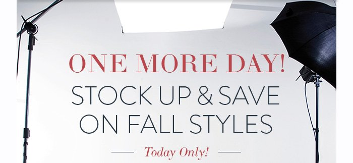 Stock Up & Save on Fall Styles Today only!