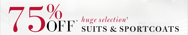 75% OFF* huge selection† Suits & Sportcoats