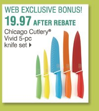 Shop these WEB EXCLUSIVE BONUS BUYS! 19.97 after rebate. Chicago Cutlery® Vivid 5-pc knife set