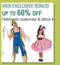 Shop these WEB EXCLUSIVE BONUS BUYS! 60% off Halloween Costumes