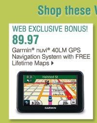 Shop these WEB EXCLUSIVE BONUS BUYS! 89.97 Garmin® nuvi® 40LM GPS with free lifetime maps