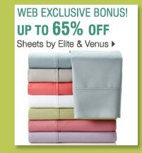 Shop these WEB EXCLUSIVE BONUS BUYS! Up to 65% off  Sheets by Elite and Venus