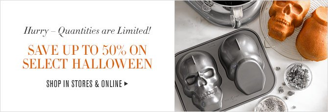Hurry – Quantities are Limited! - SAVE UP TO 50% ON SELECT HALLOWEEN - SHOP IN STORES & ONLINE