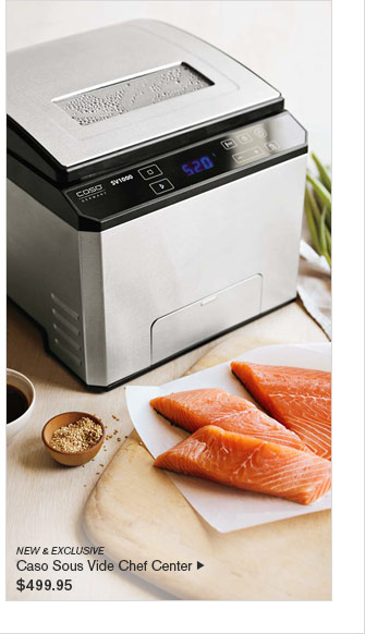NEW & EXCLUSIVE  Caso Sous Vide Chef Center $499.95