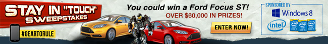 "STAY IN ""TOUCH"" SWEEPSTAKES. #GEARTORULE  You could win a Ford Focus ST! OVER $60,000. ENTER NOW."