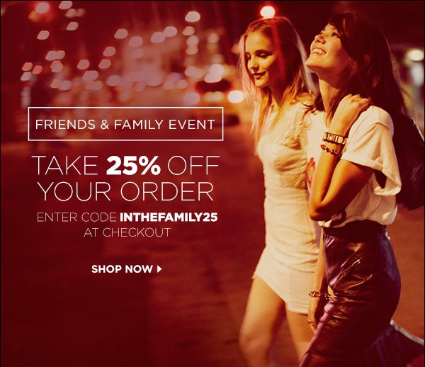 Take 25% off your order during our Friends & Family event! Enter code INTHEFAMILY25 at checkout. See site for details. Shop now >>