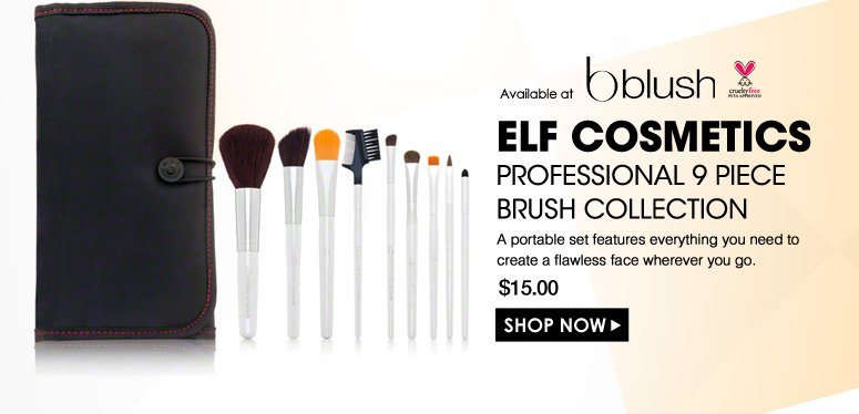 Available at blush Cruelty Free elf Cosmetics Professional 9 Piece Brush Collection  A portable set features everything you need to create a flawless face wherever you go.  $15.00 Shop Now>>