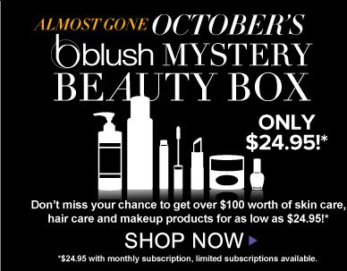 Reminder! October's blush Mystery Beauty Box Don't miss your chance to get over $100 worth of skin care, hair care and makeup products for as low as $24.95!* Shop Now>> *$24.95 with monthly subscription, limited subscriptions available.