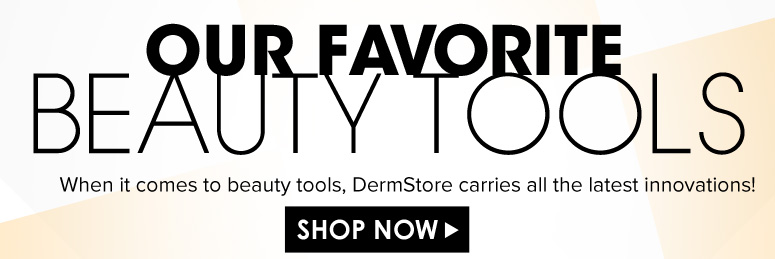 Our Favorite Beauty Tools  When it comes to beauty tools, DermStore carries all the latest innovations! Shop Now>>
