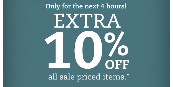 Only for the next 4 hours! Extra 10% off all sale priced items.*