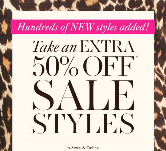 Hundreds of NEW styles added!  Take an EXTRA 50% Off* Sale Styles  In-Store & Online