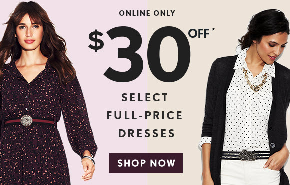ONLINE ONLY $30 OFF* SELECT                           FULL-PRICE DRESSES  SHOP NOW