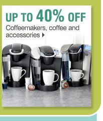 Up to 40% off coffeemakers, coffee and accessories