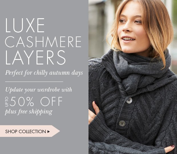 Download Images:  Luxe Cashmere Layers with Up to 50% off plus free shipping