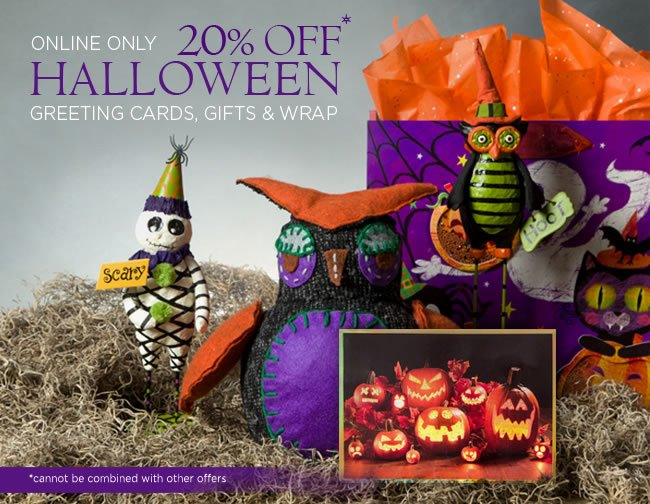 Online Only - 20% Off* Halloween Greeting Cards, Gifts & Wrap *No code required.