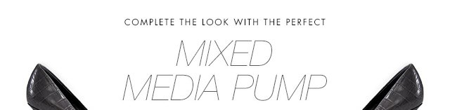 COMPLETE THE LOOK WITH THE PERFECT MIXED MEDIA PUMP