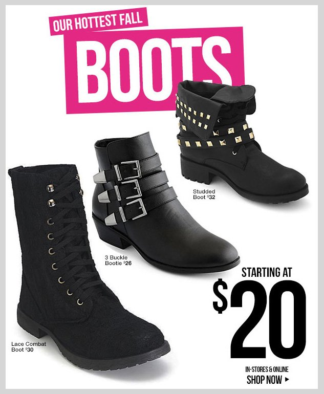 BOOTS! New Fall Styles starting at $20! In-stores and online! SHOP NOW!