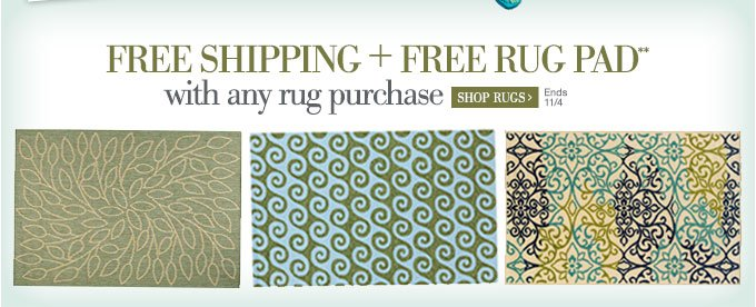 Free Shipping + Free Rug Pad**  with any rug purchase | Shop Rugs > | Ends 11/4