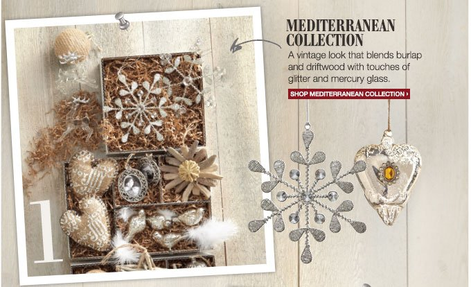 Mediterranean Collection | A  vintage look that blends burlap and driftwood with touches of glitter  and mercury glass. | Shop Mediterranean Collection >