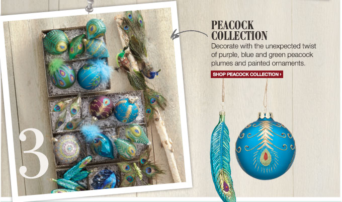 Peacock Collection | Decorate  with the unexpected twist of purple, blue and green peacock plumes and  painted ornaments. | Shop Peacock Collection >