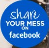Share YOUR MESS ON facebook
