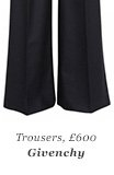 Trousers, £600 Givenchy