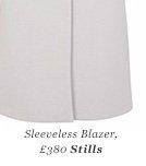 Sleeveless Blazer, £380 Stills