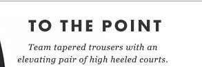 TO THE POINT - Team tapered trousers with an elevating pair of high heeled courts.