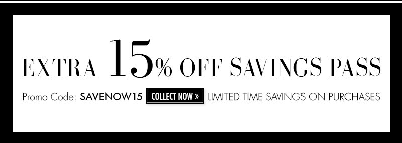 EXTRA 15% OFF SAVINGS PASS | Promo Code: SAVENOW15 | COLLECT NOW >>