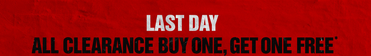 LAST DAY - ALL CLEARANCE BUY ONE, GET ONE FREE*