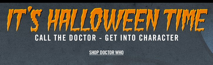 IT'S HALLOWEEN TIME - CALL THE DOCTOR - GET INTO CHARACTER