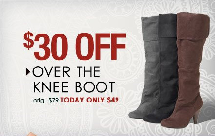 SAVE $30 off Over The Knee Boot! Shop TRENDY Boots