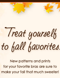 New patterns and prints for your favorite bras are sure to make your fall that much sweeter!