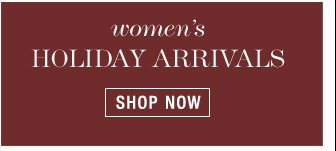 Women's Holiday Arrivals