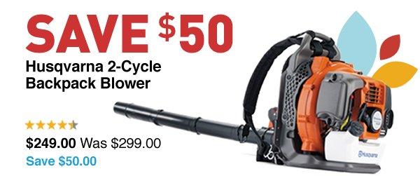 Save $50 Husqvarna 2-Cycle Blower $249.00 Was $299.00 Save $50.00