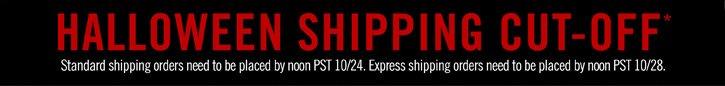 HALLOWEEN SHIPPING CUT-OFF*