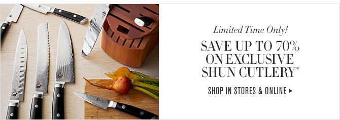 Limited Time Only! - SAVE UP TO 70% ON EXCLUSIVE SHUN CUTLERY* - SHOP IN STORES & ONLINE