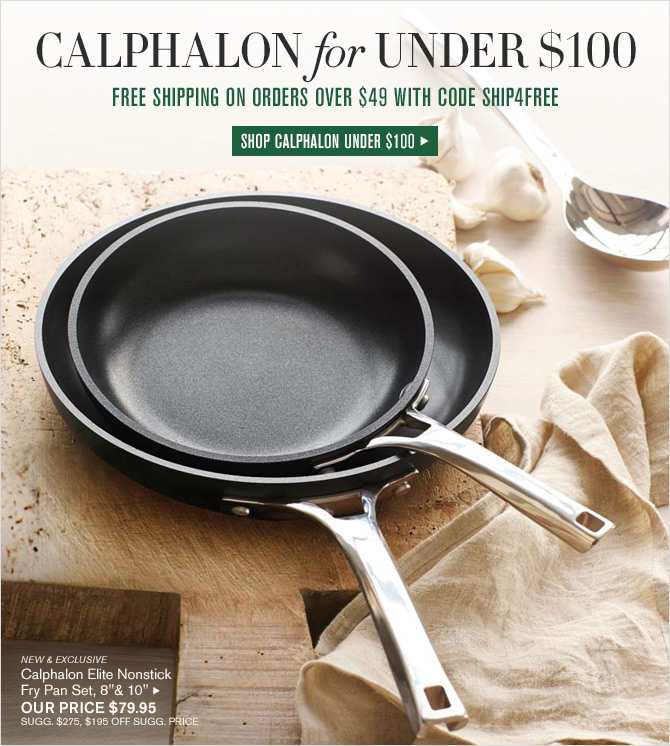 CALPHALON for UNDER $100 - FREE SHIPPING ON ORDERS OVER $49 WITH CODE SHIP4FREE - SHOP CALPHALON UNDER $100