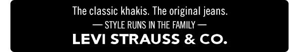 The classic khakis. The original jeans. Style runs in the family - Levi Strauss & Co.