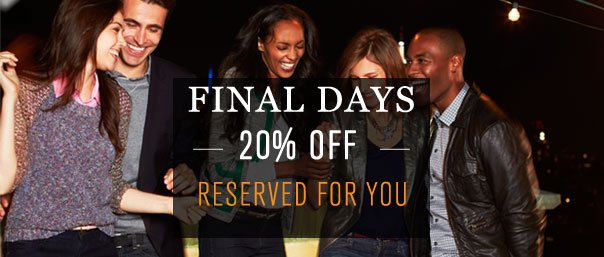 FINAL DAYS 20% OFF RESERVED FOR YOU