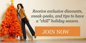 """Receive exclusive discounts, sneak-peeks, and tips to have a """"chill"""" holiday season"""