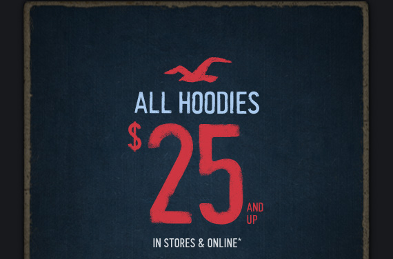 ALL HOODIES $25 AND UP IN STORES  & ONLINE*