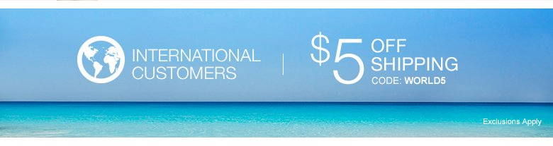 International Customers - Get $5 OFF SHIPPING. Code: WORLD5 - Don't Miss It!