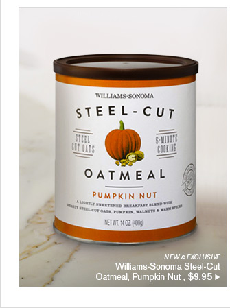 NEW & EXCLUSIVE - Williams-Sonoma Steel-Cut - Oatmeal, Pumpkin Nut, $9.95