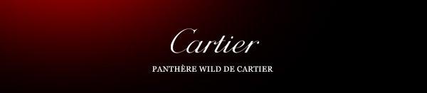 Cartier - PANTHÈRE WILD DE CARTIER
