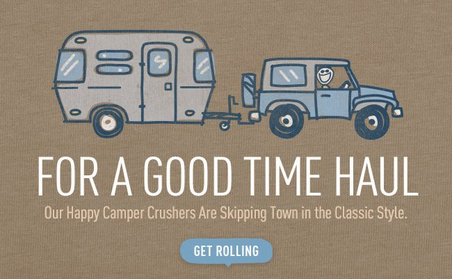 For A Good Time Haul - Shop the Life is good Camer Collection