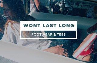 Wont Last Long: Footwear & Tees