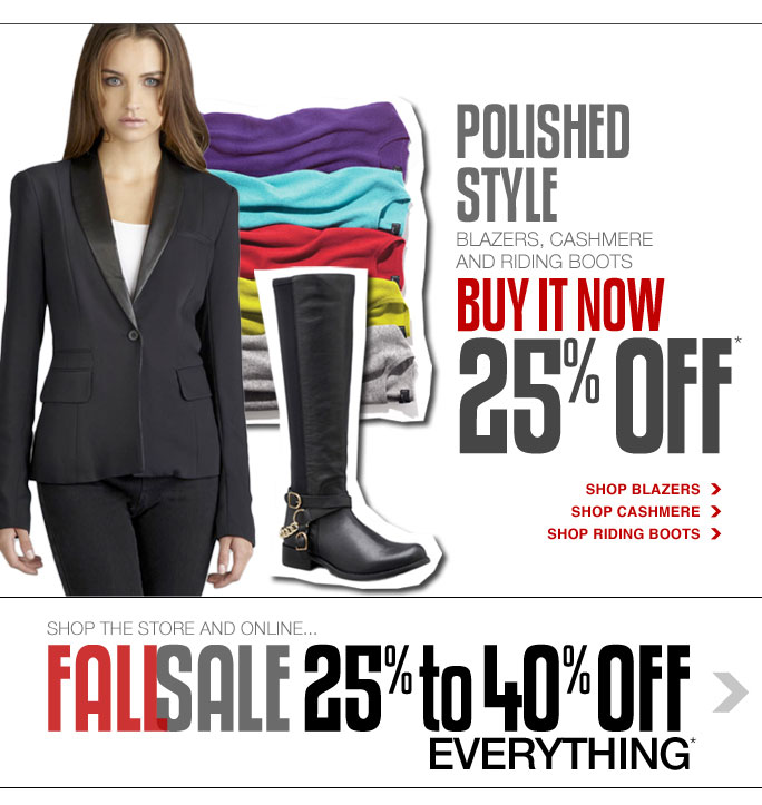 Always Free Shipping With purchase of $100 or more*  Polished style Blazers, cashmere and riding boots BUY IT NOW 25% OFF* SHOP Shop blazers Shop cashmere Shop riding boots  SHOP THE STORE & ONLINE... Fall sale 25% to 40% off everything*  Online, Insider Club Members must be signed in and Loehmann's price reflects Insider Club Diamond or Gold Member savings.  sale not valid on sample sale and select special events.  *25% to 40% off a regular priced purchase PROMOTIONAL OFFER is VALID now thru 10/21/13 UNTIL THE CLOSE OF REGULAR BUSINESS HOURS IN STORE or thru 10/22/13 until 2:59am et online. cannot be combine with insider club membership discount. clearance OFFERs are VALID for a limited time in store and online. Free shipping offer applies on orders of $100 or more, prior to sales tax and after all applicable discounts, only for standard shipping to one single address in the Continental US per order. In  store, 25% to 40% off a regular priced purchase and clearance offers will be taken at register. In store, colored sticker indicates clearance price. Online, enter promo code FALL25 at checkout and receive 25% to 40% off a regular priced purchase discount. Online, no promo code required for clearance discounts, prices are as marked. 25% to 40% off a regular priced purchase not valid on clearance. Blue clearance offer not valid on dresses, handbags and small leather. Offers not valid on previous  purchases and excludes hair care products, the purchase of Gift Cards and Insider Club Membership fee. Cannot be used in conjunction with employee discount, any other coupon or promotion. In store, only 10% will be taken on Chanel, Gucci, Hermes, D&G, Valentino & Ferragamo watches; all designer jewelry in department 28 and all designer handbags in department 11 with the exception of Furla & La Bagagerie; no discount will be taken online. Discount may not be applied towards taxes, shipping &  handling. Returns and exchanges are subject to Returns/Exchange Policy Guidelines. Q