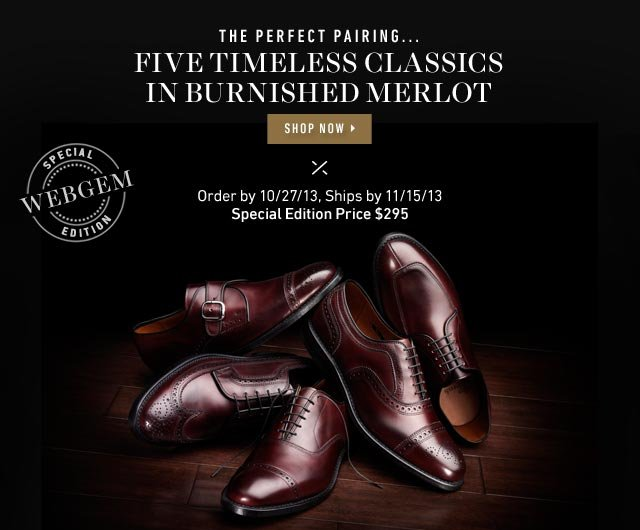 The Perfect Pairing... Five Timeless Classics in Burnished Merlot. Shop now >