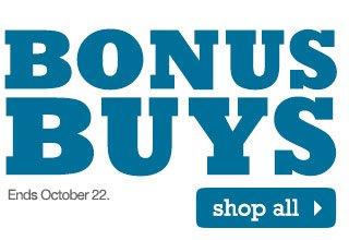 BONUS BUYS Ends October 22. SHOP ALL
